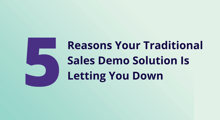 5 Reasons Your Traditional Sales Demo Solution Is Letting You Down