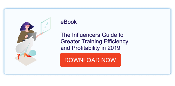 Influencers Guide to Greater Training Efficiency and Profitability in 2019